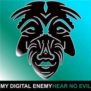 Album My Digital Enemy - Hear No Evil